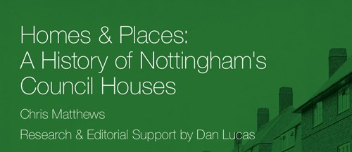 Homes And Places A History Of Nottingham S Council Houses Centenary Edition Nottingham City Homes